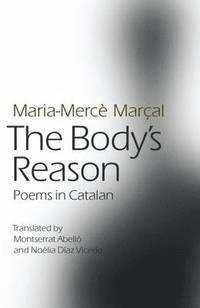THE BODY'S REASON POEMS IN CATALAN | 9781903427835 | MARIA MARCE MARÇAL